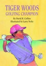 Tiger Woods, Golfing Champion - David R. Collins