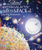 The Greatest Intergalactic Guide to Space Ever: By the Brainwaves - Carole Stott