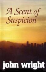 A Scent of Suspicion - John Wright