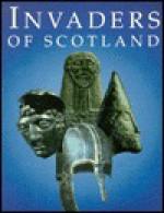 Invaders of Scotland - Anna Ritchie, David J. Breeze