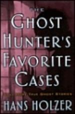The Ghost Hunter's Favorite Cases - Hans Holzer