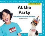 At the Party: Word Building with Prefixes and Suffixes - Pam Scheunemann