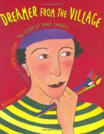 Dreamer from the Village: The Story of Marc Chagall - Michelle Markel, Emily Lisker