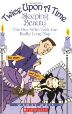 Sleeping Beauty: The One Who Took the Really Long Nap - Wendy Mass