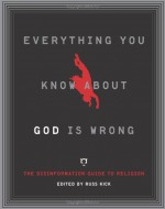 Everything You Know About God is Wrong: The Disinformation Guide to Religion - Russ Kick