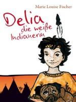 Delia, die weisse Indianerin (Delia-Romane) (German Edition) - Marie Louise Fischer