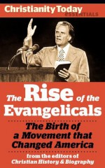 The Rise of the Evangelicals: The birth of a movement that changed America (Christianity Today Essentials) - Mark A. Noll, Bruce L. Shelley, Garth M. Rosell, Douglas A. Sweeney, Richard J. Mouw, William Martin, Jennifer Woodruff Tait