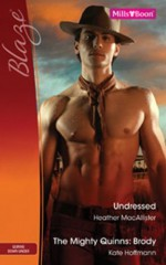 Mills & Boon : Blaze Duo/Undressed/The Mighty Quinns: Brody - Heather MacAllister, Kate Hoffmann