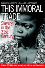This Immoral Trade: Slavery in the 21st Century - Caroline Cox, John Marks