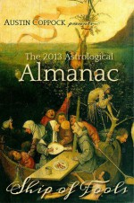 The 2013 Astrological Almanac: Ship of Fools - Austin Coppock, Gail Coppock, Kate Petty, Kaitlin Reeves, Jennifer Zhart