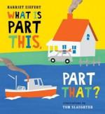 What Is Part This, Part That? - Harriet Ziefert, Tom Slaughter