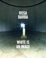Rosa Barba: White is an Image - Raimundas Malasauskas, Elisabeth Lebovici, Lynne Cooke