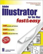 Adobe Illustrator For The Mac Fast & Easy (Fast & Easy) - C. Michael Woodward