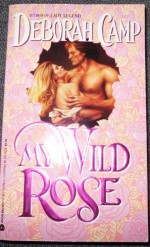 My Wild Rose - Deborah Camp