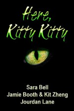 Here, Kitty Kitty - Sara Bell, Jourdan Lane, Kit Zheng, Jamie Booth