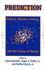 Prediction: Science, Decision Making, and the Future of Nature - Stanley A. Changnon, Daniel Sarewitz, Roger A. Pielke, Stanley A. Changnon, Rob Ravenscroft, Orrin H. Pilkey, Shirley Mattingly, Denis Walaker, Jack Fellows, J. Michael Pendleton, Ronald Brunner, Thomas R. Stewart, Clark Chapman, Don Gauteir, Charles Herrick, William H