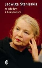 O władzy i bezsilności - Jadwiga Staniszkis