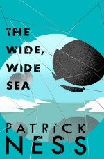The Wide, Wide Sea - Patrick Ness