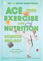 Ace Your Exercise and Nutrition Science Project: Great Science Fair Ideas - Robert Gardner, Salvatore Tocci, Barbara Conklin