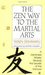The Zen Way to Martial Arts: A Japanese Master Reveals the Secrets of the Samurai - Taïsen Deshimaru, Nancy Amphoux, George Leonard