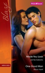 Mills & Boon : Blaze Duos/Made You Look/One Good Man - Jamie Sobrato, Alison Kent