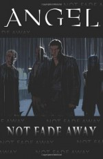 Angel: Not Fade Away - Scott Tipton, Joss Whedon, Jeffery Bell, Stephen Mooney