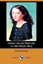 Dream Life and Real Life: A Little African Story (Dodo Press) - Olive Schreiner