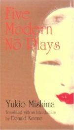Five Modern No Plays - Yukio Mishima, Donald Keene
