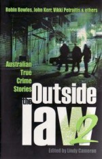 Outside The Law 2: Australian True Crime Stories - Lindy Cameron, Robin Bowles, John Kerr, Vikki Petraitis