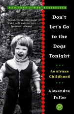 Don't Let's Go to the Dogs Tonight - Alexandra Fuller