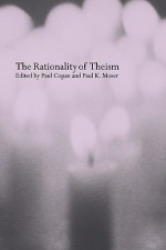 The Rationality of Theism - Paul Copan, R. Douglas Geivett