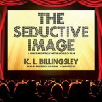 The Seductive Image: A Christian Critique of the World of Film - K. L. Billingsley, Frederick Davidson