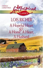 A Hopeful Heart / A Home, a Heart, a Husband - Lois Richer