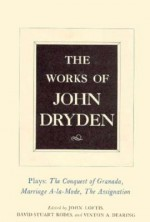 The Works of John Dryden, Volume XI: Plays: The Conquest of Granada, Part I and Part II; Marriage-a-la-Mode and The Assignation: Or, Love in a Nunnery - John Dryden