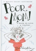 Poor Mom!: A Book of Love & Thanks - Helen Exley