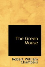 The Green Mouse - Robert W. Chambers