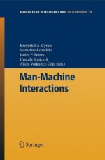 Man-Machine Interactions - Krzysztof A. Cyran, Stanisław Kozielski, James F. Peters, Urszula Stanczyk, Alicja Wakulicz-Deja
