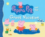 Peppa Pig and the Great Vacation - Candlewick Press