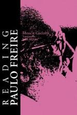 Reading Paulo Freire: His Life and Work - Moacir Gadotti, John Milton