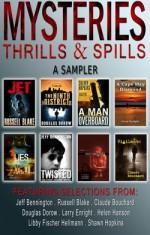 Mysteries Thrills & Spills : A Sampler - Libby Fischer Hellmann, Claude Bouchard, Jeff Bennington, Larry Enright, Helen Hanson, Shawn Hopkins, Douglas Dorow, Russell Blake