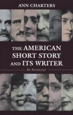 The American Short Story and Its Writer: An Anthology - Ann Charters