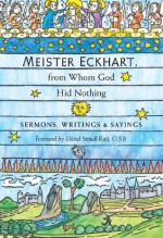 Meister Eckhart, from Whom God Hid Nothing: Sermons, Writings, & Sayings - Meister Eckhart, David O'Neal