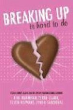 Breaking Up is Hard to Do: Stories About Falling Out of Love by Four Incredible Authors - Niki Burnham, Lynda Sandoval, Terri Clark, Ellen Hopkins