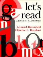 Let's Read: A Linguistic Approach - Leonard Bloomfield, Clarence Lewis Barnhart