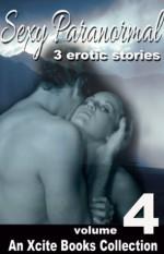 Sexy Paranormal Stories - Volume Four - an Xcite Books Collection - Tabitha Rayne, Scarlett Blue, Michael Bracken