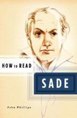 How to Read Sade - John Phillips, Simon Critchley