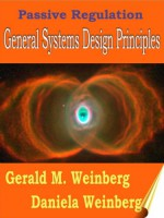 Passive Regulation: General Systems Design Principles (General Systems Thinking Book 2) - Gerald Weinberg