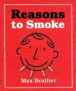 Reasons To Smoke - Max Brallier