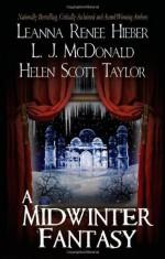 A Midwinter Fantasy - Leanna Renee Hieber, L.J. McDonald, Helen Scott Taylor