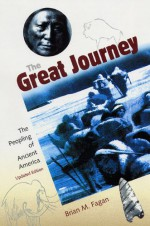 The Great Journey: The Peopling of Ancient America - Brian M. Fagan